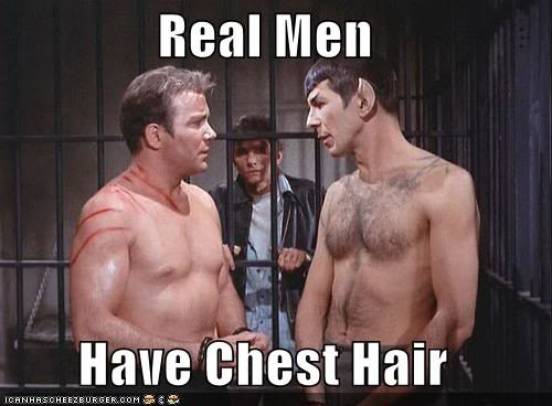Real men have chest hair...